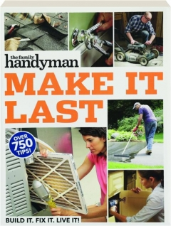 <I>THE FAMILY HANDYMAN</I> MAKE IT LAST: Over 750 Tips!