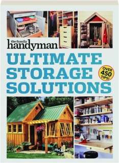 <I>THE FAMILY HANDYMAN</I> ULTIMATE STORAGE SOLUTIONS