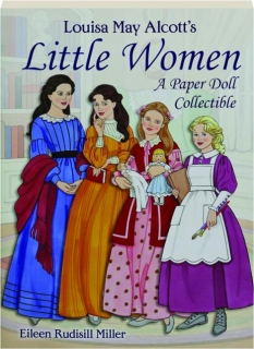 LOUISA MAY ALCOTT'S <I>LITTLE WOMEN:</I> A Paper Doll Collectible