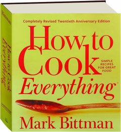HOW TO COOK EVERYTHING, REVISED TWENTIETH ANNIVERSARY EDITION