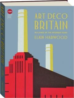 ART DECO BRITAIN: Buildings of the Interwar Years
