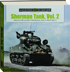 SHERMAN TANK, VOL. 2: America's M4 and M4 (105) Medium Tanks in World War II