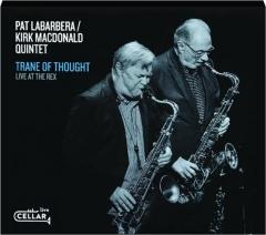 PAT LABARBERA / KIRK MACDONALD QUINTET: Trane of Thought, Live at the Rex