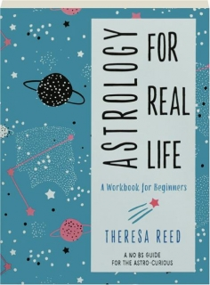 ASTROLOGY FOR REAL LIFE: A Workbook for Beginners