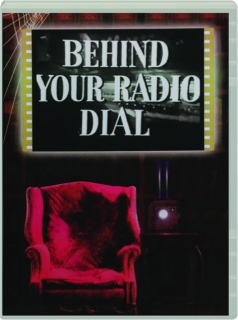 BEHIND YOUR RADIO DIAL