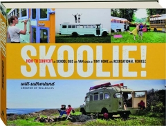 SKOOLIE! How to Convert a School Bus or Van into a Tiny Home or Recreational Vehicle