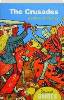 THE CRUSADES: A Beginner's Guide