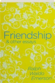 FRIENDSHIP & OTHER ESSAYS