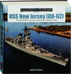 USS <I>NEW JERSEY</I> (BB-62): From World War II, Korea, and Vietnam to Museum Ship