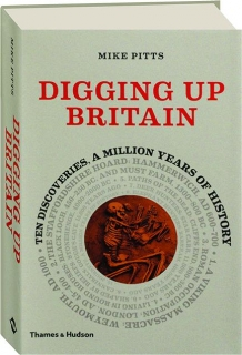 DIGGING UP BRITAIN: Ten Discoveries, a Million Years of History