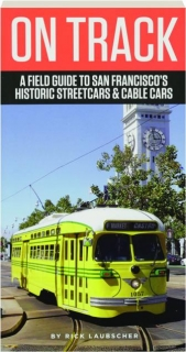 ON TRACK: A Field Guide to San Francisco's Historic Streetcars & Cable Cars