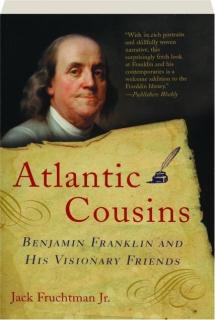 ATLANTIC COUSINS: Benjamin Franklin and His Visionary Friends