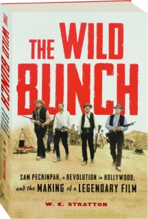 <I>THE WILD BUNCH:</I> Sam Peckinpah, a Revolution in Hollywood, and the Making of a Legendary Film