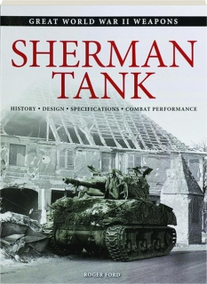 SHERMAN TANK: Great World War II Weapons