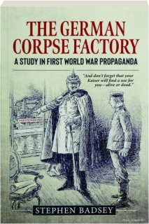 THE GERMAN CORPSE FACTORY: A Study in First World War Propaganda