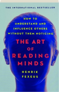 THE ART OF READING MINDS: How to Understand and Influence Others Without Them Noticing