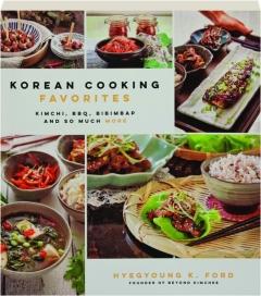 KOREAN COOKING FAVORITES: Kimchi, BBQ, Bibimbap and So Much More