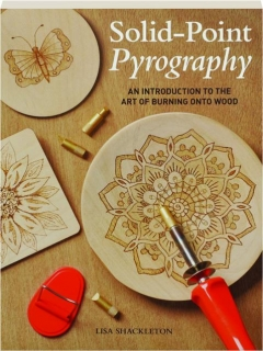 SOLID-POINT PYROGRAPHY: An Introduction to the Art of Burning onto Wood