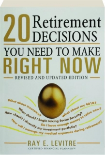 20 RETIREMENT DECISIONS YOU NEED TO MAKE RIGHT NOW, REVISED EDITION