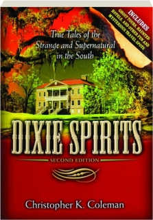 DIXIE SPIRITS, SECOND EDITION: True Tales of the Strange and Supernatural in the South