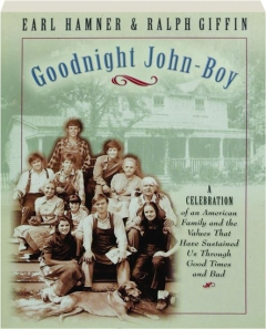 GOODNIGHT JOHN-BOY: A Celebration of an American Family and the Values That Have Sustained Us Through Good Times and Bad