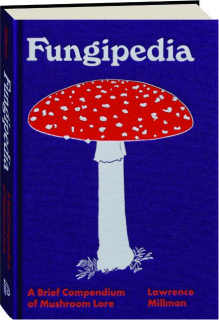 FUNGIPEDIA: A Brief Compendium of Mushroom Lore