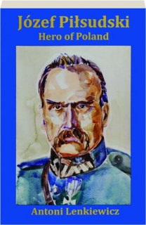 JOZEF PILSUDSKI: Hero of Poland