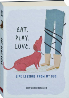 EAT. PLAY. LOVE: Life Lessons from My Dog