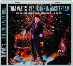 TOM WAITS: Real Gone in Amsterdam
