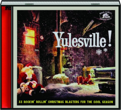YULESVILLE! 33 Rockin' Rollin' Christmas Blasters for the Cool Season