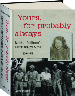 YOURS, FOR PROBABLY ALWAYS: Martha Gellhorn's Letters of Love & War, 1930-1949