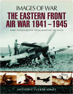 THE EASTERN FRONT AIR WAR 1941-1945: Images of War