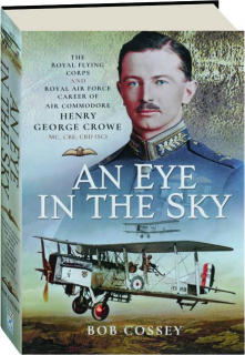 AN EYE IN THE SKY: The Royal Flying Corps and Royal Air Force Career of Air Commodore Henry George Crowe