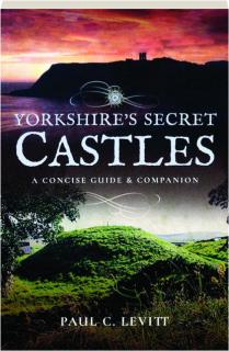YORKSHIRE'S SECRET CASTLES: A Concise Guide & Companion