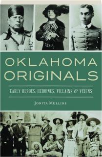 OKLAHOMA ORIGINALS: Early Heroes, Heroines, Villains & Vixens