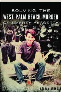 SOLVING THE WEST PALM BEACH MURDER OF JEFFREY HEAGERTY