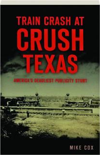 TRAIN CRASH AT CRUSH, TEXAS: America's Deadliest Publicity Stunt