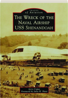 THE WRECK OF THE NAVAL AIRSHIP USS <I>SHENANDOAH:</I> Images of Aviation