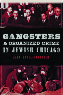 GANGSTERS & ORGANIZED CRIME IN JEWISH CHICAGO