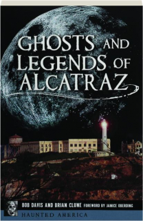 GHOSTS AND LEGENDS OF ALCATRAZ: Haunted America