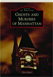 GHOSTS AND MURDERS OF MANHATTAN: Images of America