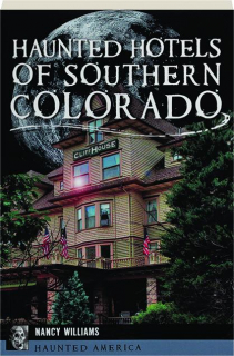 HAUNTED HOTELS OF SOUTHERN COLORADO: Haunted America