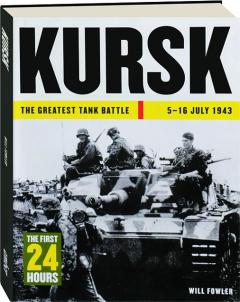KURSK: The Greatest Tank Battle, 5-16 July 1943