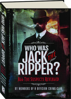 WHO WAS JACK THE RIPPER? All the Suspects Revealed