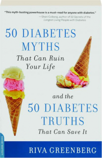 50 DIABETES MYTHS THAT CAN RUIN YOUR LIFE: And the 50 Diabetes Truths That Can Save It