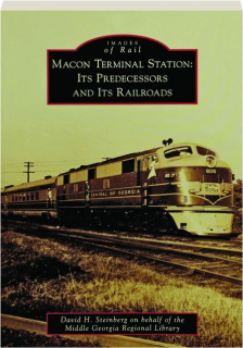 MACON TERMINAL STATION: Its Predecessors and Its Railroads