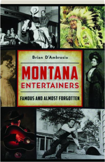 MONTANA ENTERTAINERS: Famous and Almost Forgotten