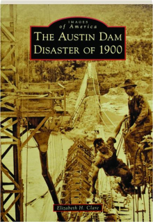 THE AUSTIN DAM DISASTER OF 1900: Images of America