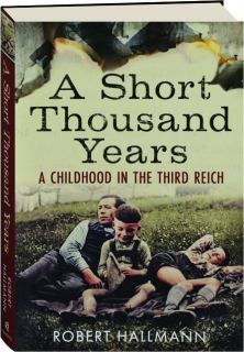 A SHORT THOUSAND YEARS: A Childhood in the Third Reich