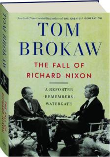 THE FALL OF RICHARD NIXON: A Reporter Remembers Watergate